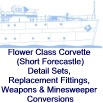 Flower Class Corvette (Short Forecastle) - Detail Sets, Replacement Fittings, Weapons & Minesweeper Conversions