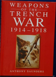 Anthony Saunders - Weapons Of The Trench War 1914 - 1918